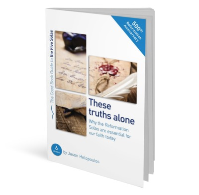 The Five Solas: These truths alone
