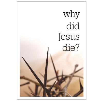 Why did Jesus die? (Pack of 25)